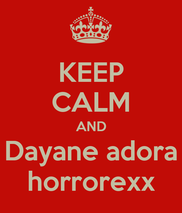 KEEP CALM AND Dayane adora horrorexx