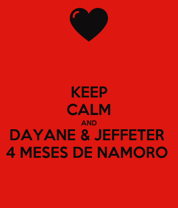 KEEP CALM AND DAYANE & JEFFETER  4 MESES DE NAMORO