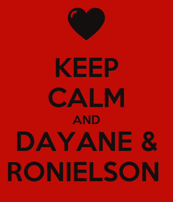 KEEP CALM AND DAYANE & RONIELSON