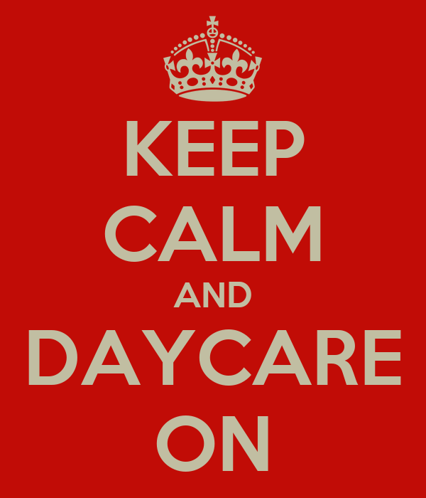 KEEP CALM AND DAYCARE ON