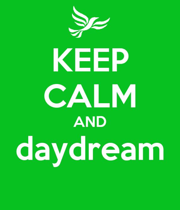 KEEP CALM AND daydream