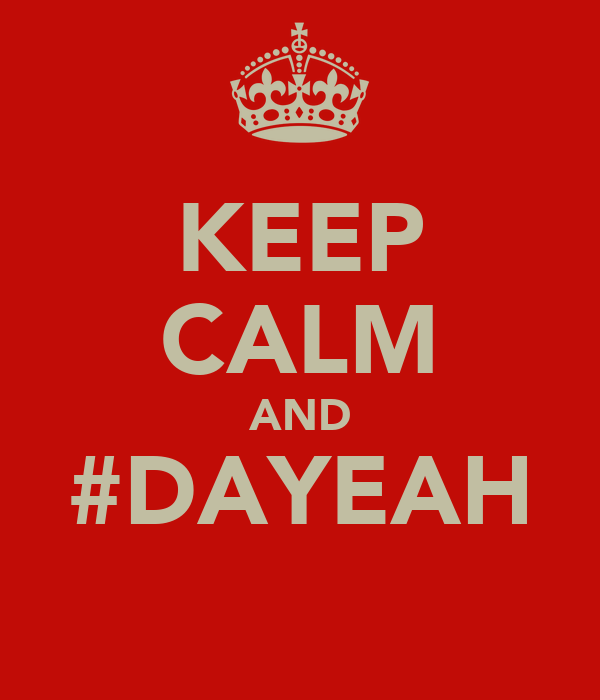 KEEP CALM AND #DAYEAH