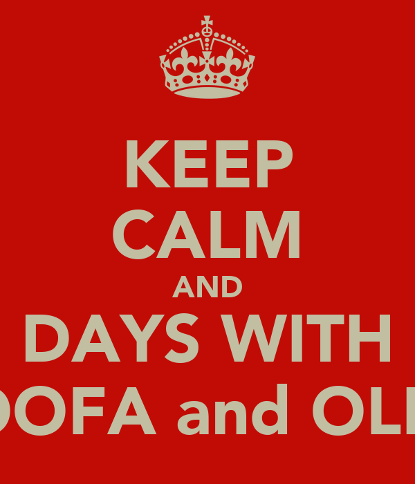 KEEP CALM AND DAYS WITH GOOFA and OLIVE