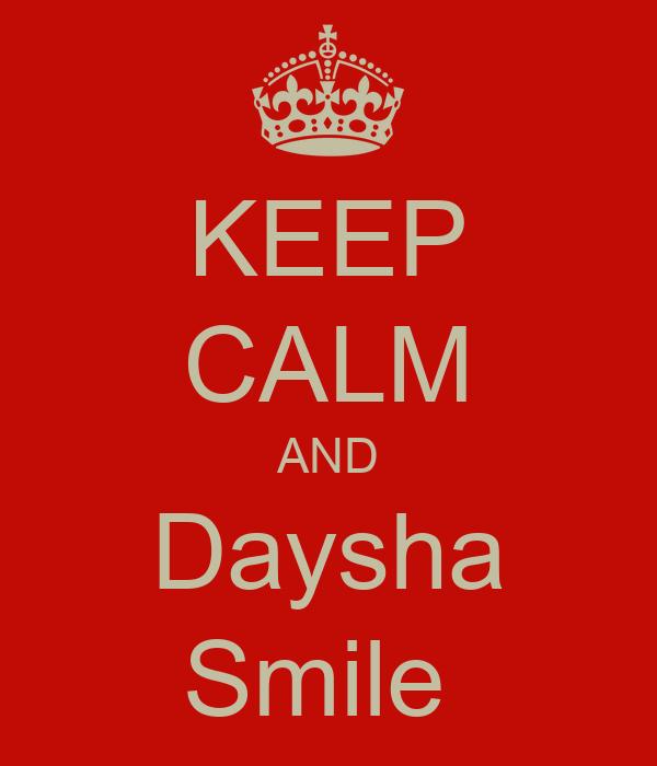 KEEP CALM AND Daysha Smile