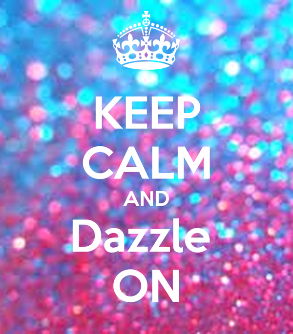 KEEP CALM AND Dazzle  ON