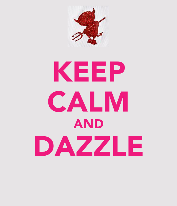 KEEP CALM AND DAZZLE