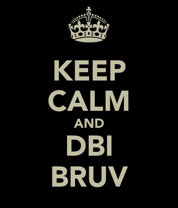 KEEP CALM AND DBI BRUV