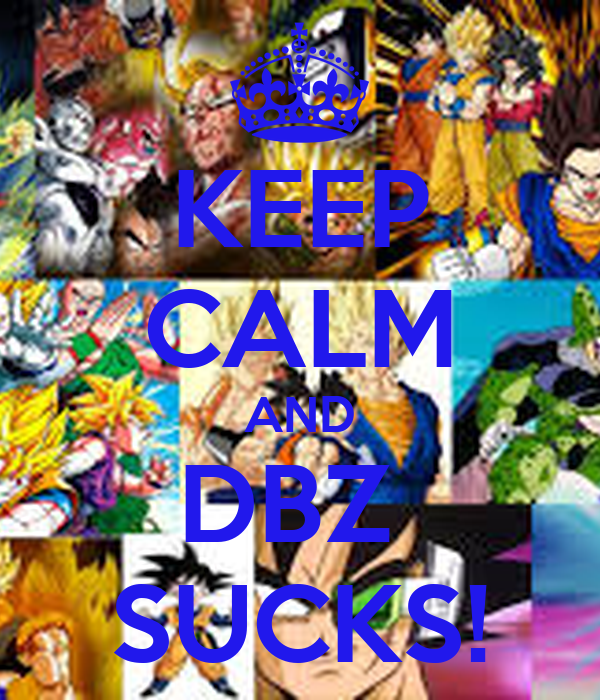 KEEP CALM AND DBZ  SUCKS!