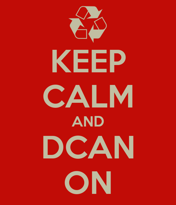KEEP CALM AND DCAN ON
