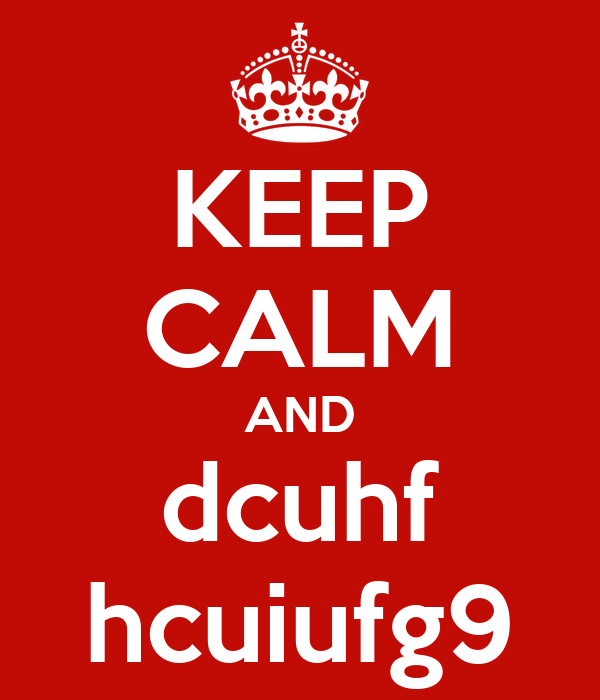KEEP CALM AND dcuhf hcuiufg9