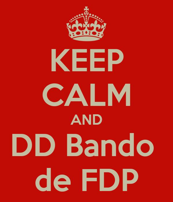 KEEP CALM AND DD Bando  de FDP