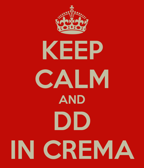 KEEP CALM AND DD IN CREMA