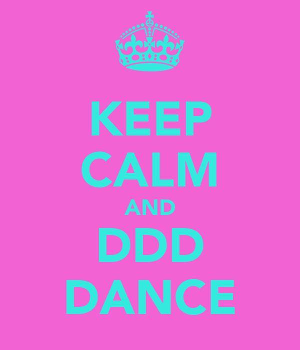KEEP CALM AND DDD DANCE