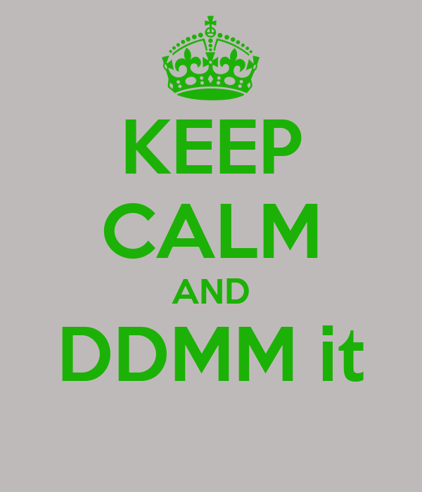 KEEP CALM AND DDMM it
