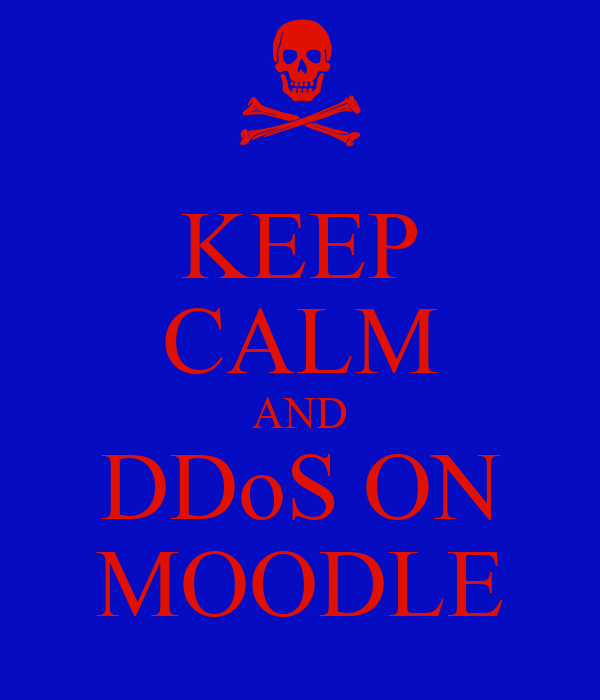 KEEP CALM AND DDoS ON MOODLE