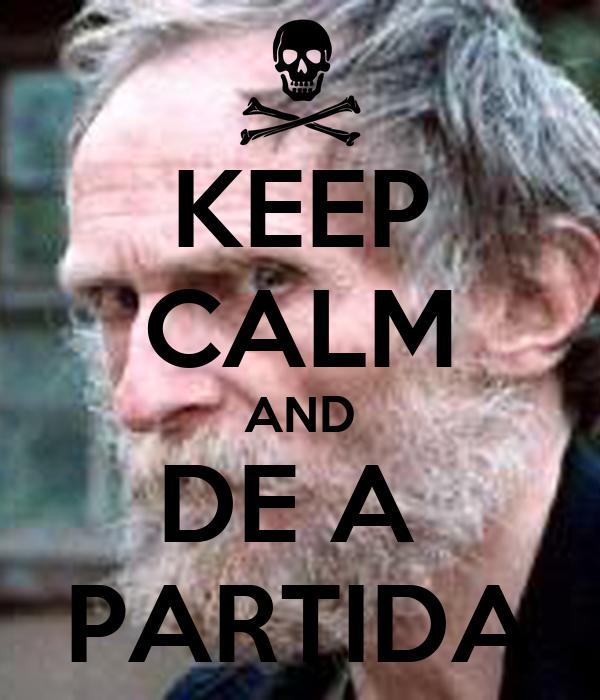 KEEP CALM AND DE A  PARTIDA