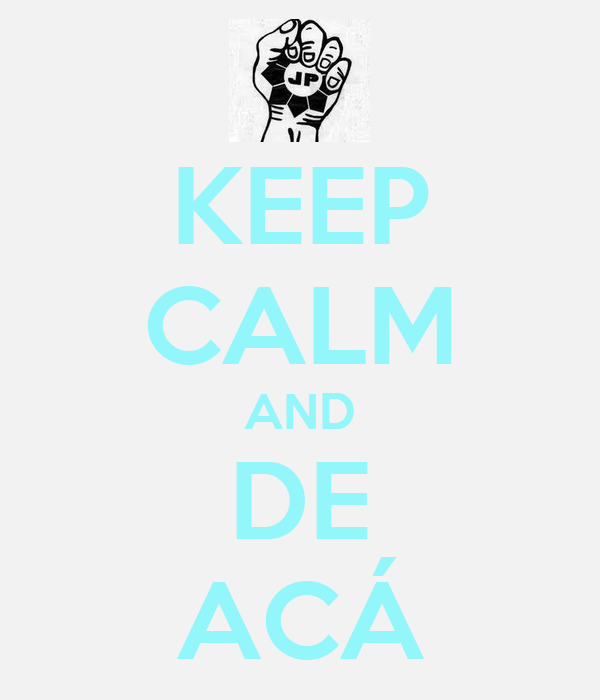 KEEP CALM AND DE ACÁ