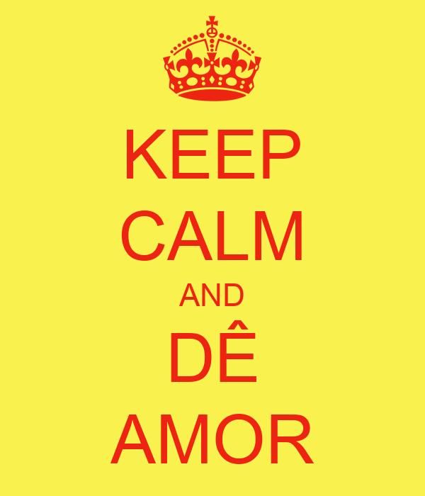 KEEP CALM AND DÊ AMOR
