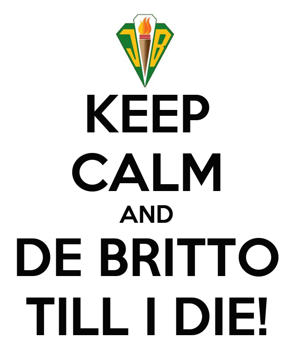 KEEP CALM AND DE BRITTO TILL I DIE!