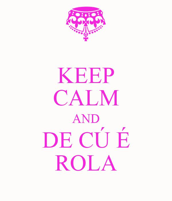 KEEP CALM AND DE CÚ É ROLA