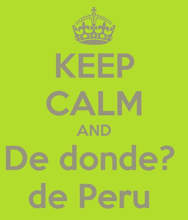 KEEP CALM AND De donde?  de Peru