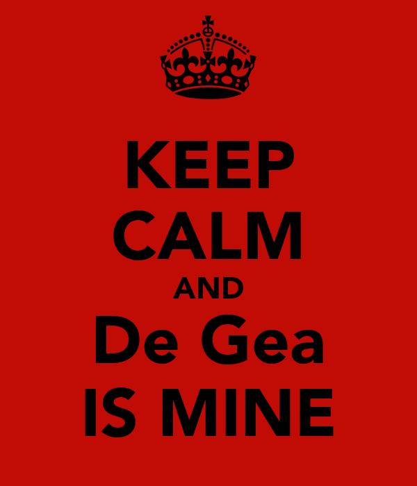 KEEP CALM AND De Gea IS MINE