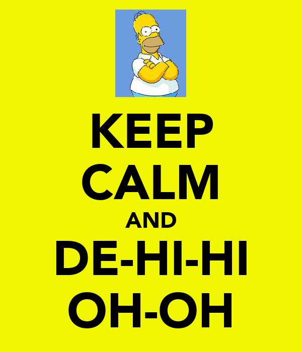 KEEP CALM AND DE-HI-HI OH-OH