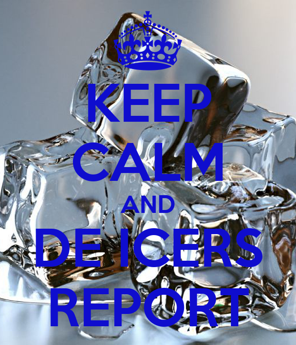 KEEP CALM AND DE ICERS REPORT