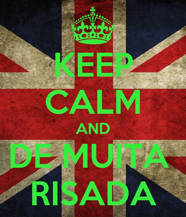 KEEP CALM AND DE MUITA  RISADA