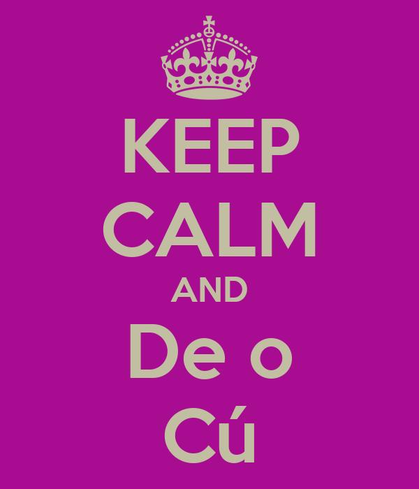 KEEP CALM AND De o Cú