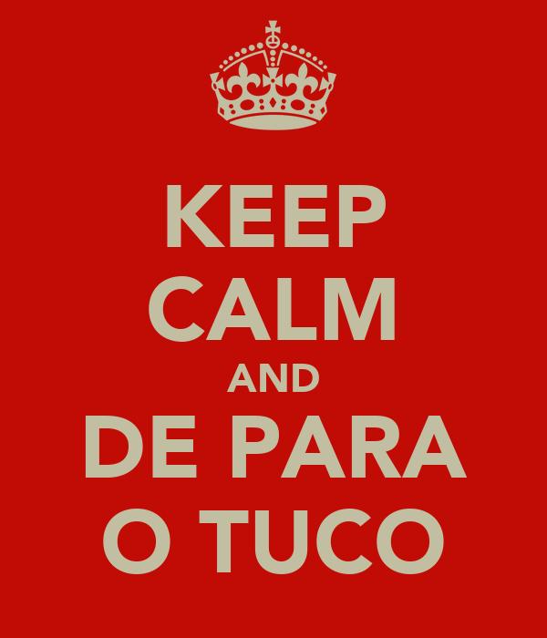 KEEP CALM AND DE PARA O TUCO