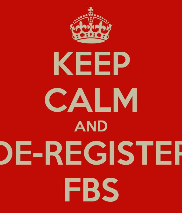 KEEP CALM AND DE-REGISTER FBS