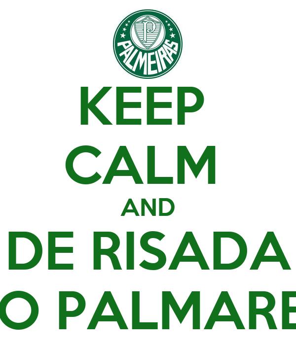 KEEP  CALM  AND DE RISADA DO PALMARES