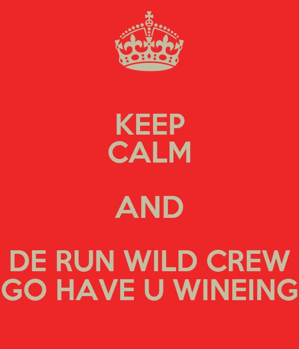 KEEP CALM AND DE RUN WILD CREW GO HAVE U WINEING