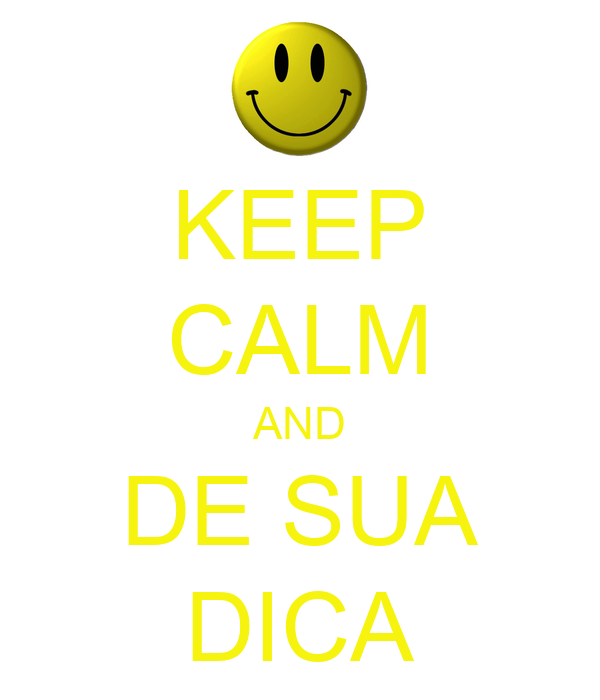 KEEP CALM AND DE SUA DICA