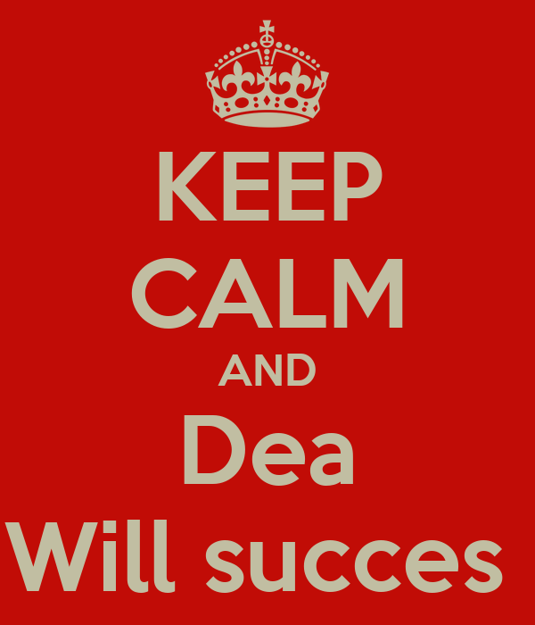 KEEP CALM AND Dea Will succes