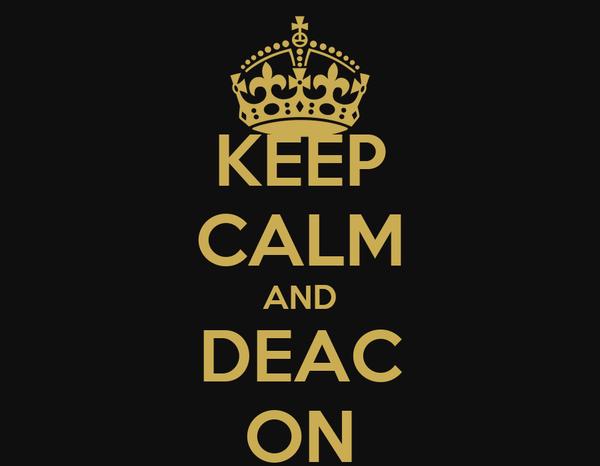 KEEP CALM AND DEAC ON