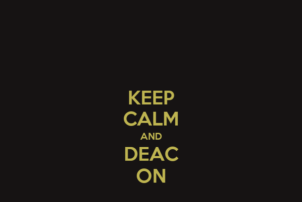 KEEP CALM AND DEAC ON