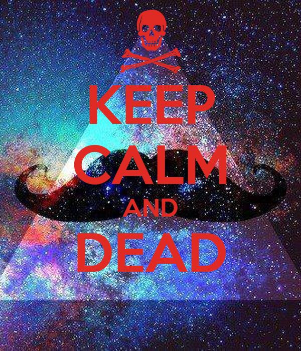 KEEP CALM AND DEAD