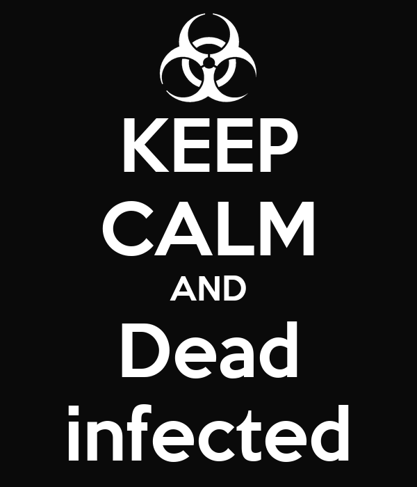 KEEP CALM AND Dead infected