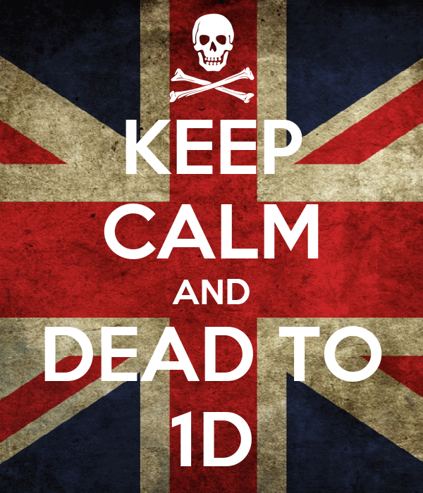 KEEP CALM AND DEAD TO 1D