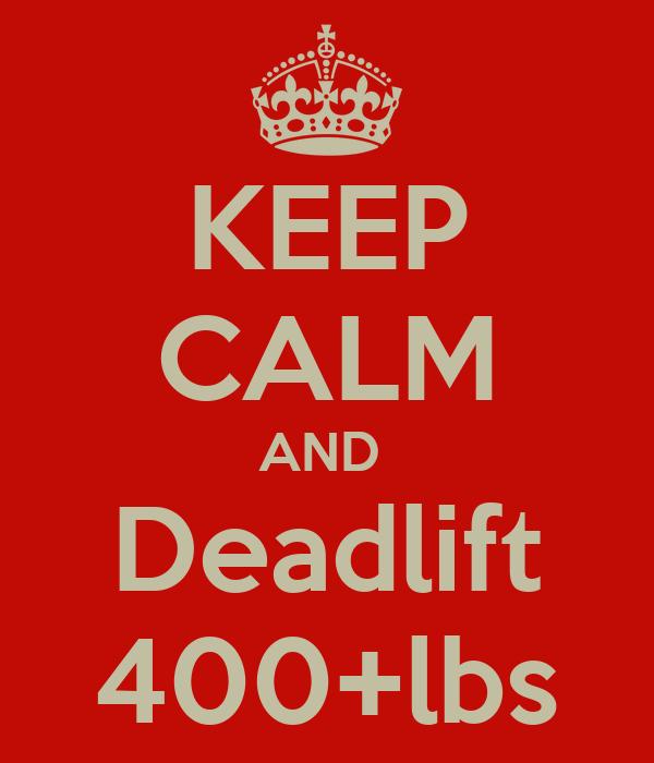 KEEP CALM AND  Deadlift 400+lbs