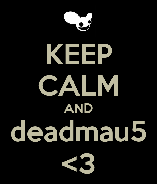 KEEP CALM AND deadmau5 <3