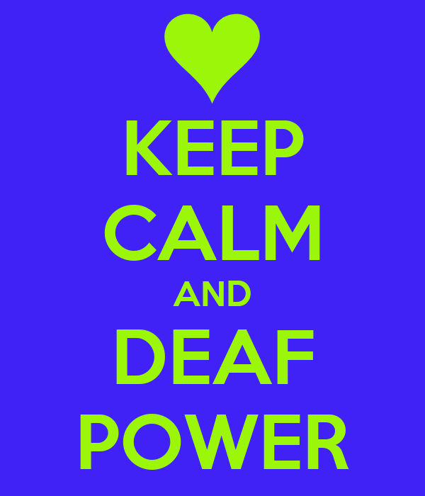KEEP CALM AND DEAF POWER