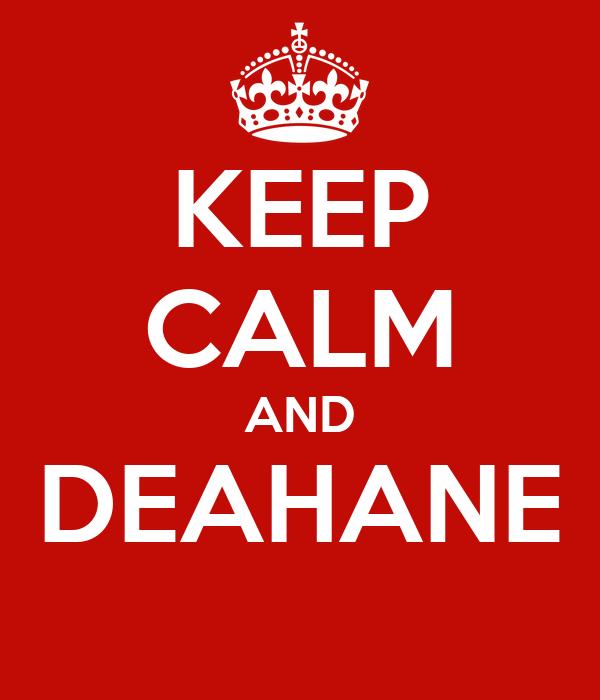KEEP CALM AND DEAHANE