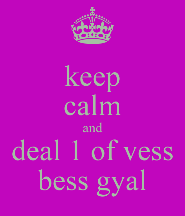 keep calm and deal 1 of vess bess gyal