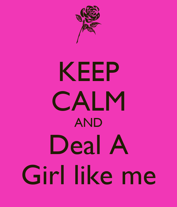 KEEP CALM AND Deal A Girl like me