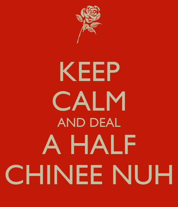 KEEP CALM AND DEAL A HALF CHINEE NUH