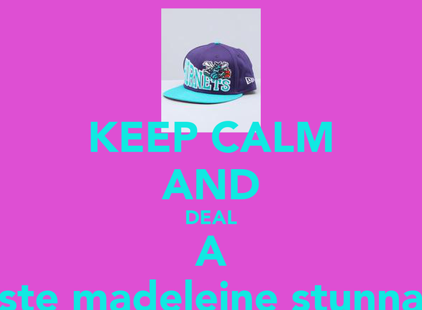KEEP CALM AND DEAL A ste madeleine stunna