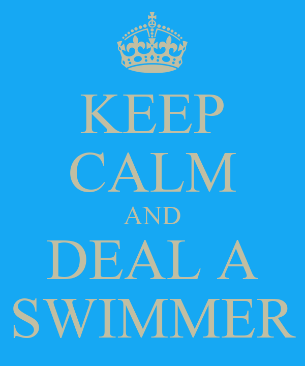 KEEP CALM AND DEAL A SWIMMER